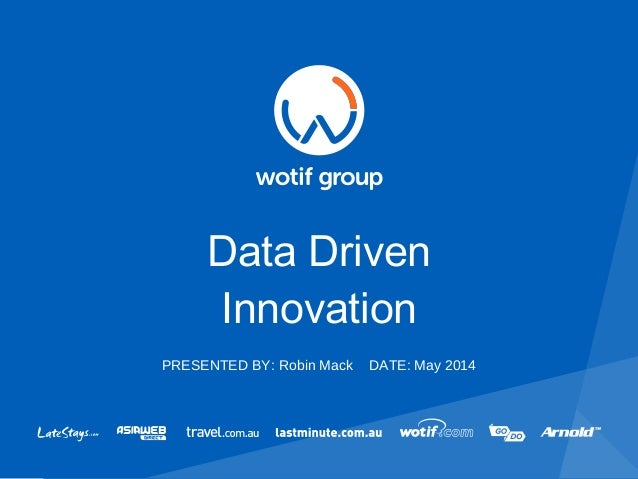 Data Driven Innovation PRESENTED BY: Robin Mack DATE: May 2014
