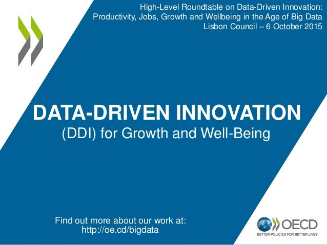 DATA-DRIVEN INNOVATION (DDI) for Growth and Well-Being Find out more about our work at: http://oe.cd/bigdata High-Level Ro...