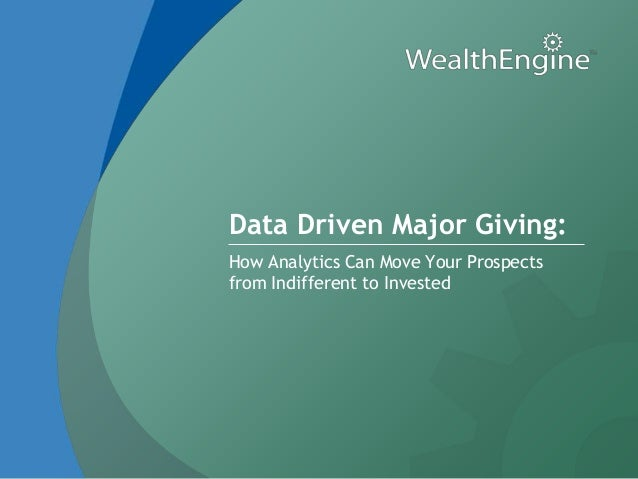Data Driven Major Giving:How Analytics Can Move Your Prospectsfrom Indifferent to Invested