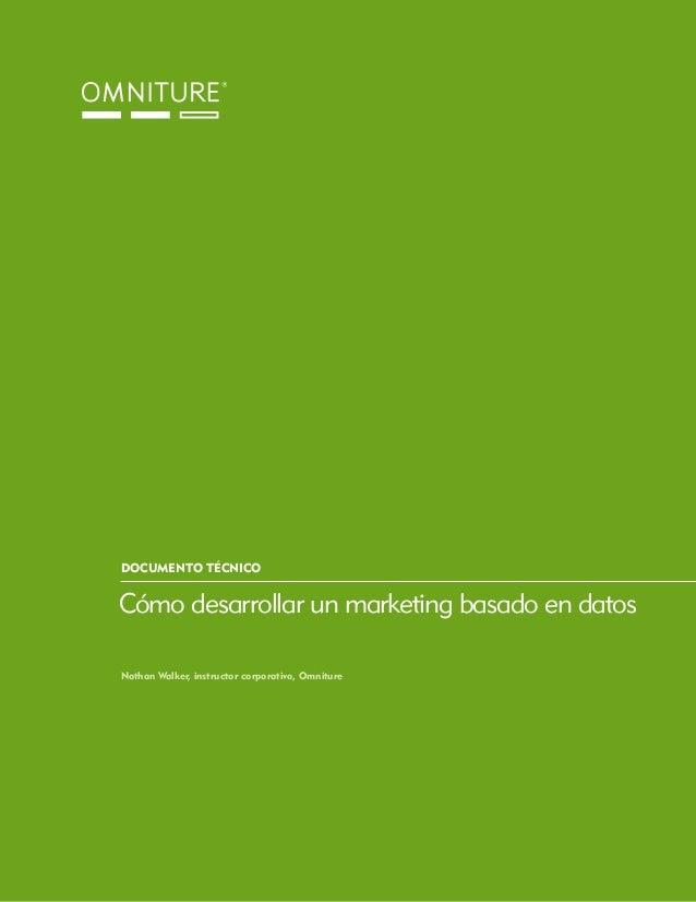 DOCUMENTO TÉCNICO  Cómo desarrollar un marketing basado en datos Nathan Walker, instructor corporativo, Omniture