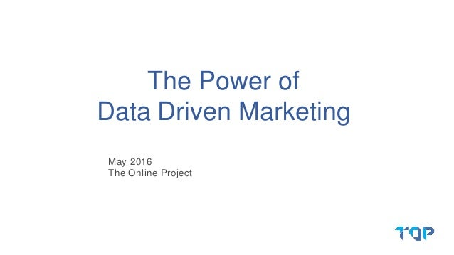 May 2016 The Online Project The Power of Data Driven Marketing