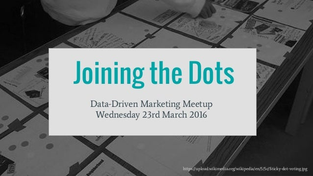 @TechMarktr Joining the Dots Data-Driven Marketing Meetup Wednesday 23rd March 2016 https://upload.wikimedia.org/wikipedia...