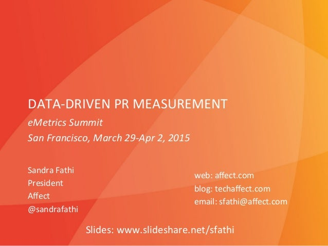 DATA-‐DRIVEN  PR  MEASUREMENT   Sandra  Fathi   President   Affect   @sandrafathi      web:  affect.com...
