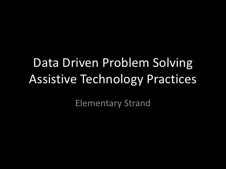 Data Driven Problem Solving Assistive Technology Practices<br />Elementary Strand<br />