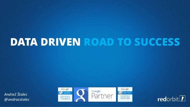 Andraž Štalec @andrazstalec DATA DRIVEN ROAD TO SUCCESS