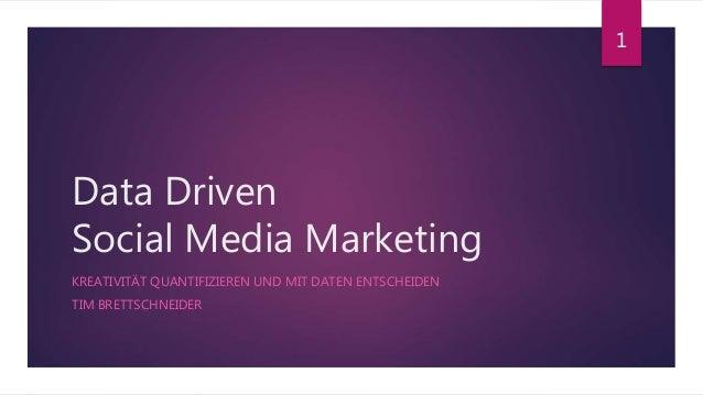 Data Driven Social Media Marketing KREATIVITÄT QUANTIFIZIEREN UND MIT DATEN ENTSCHEIDEN TIM BRETTSCHNEIDER 1