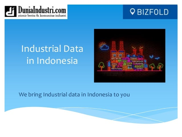 Industrial Data in Indonesia We bring Industrial data in Indonesia to you