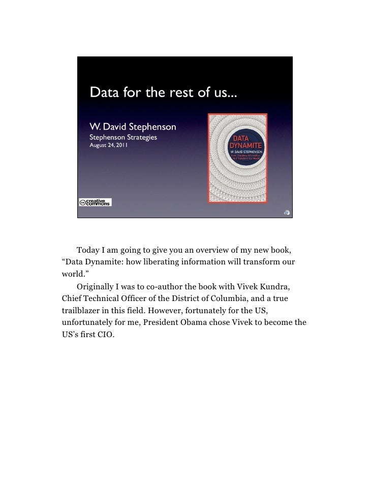 """Today I am going to give you an overview of my new book,""""Data Dynamite: how liberating information will transform ourworld..."""