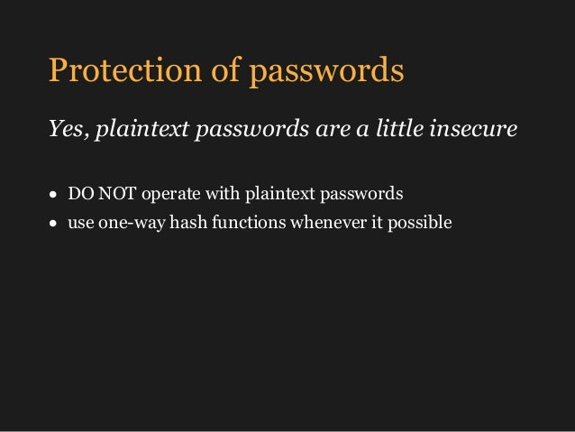 Protection of passwords Yes, plaintext passwords are a little insecure • DO NOT operate with plaintext passwords • use one...