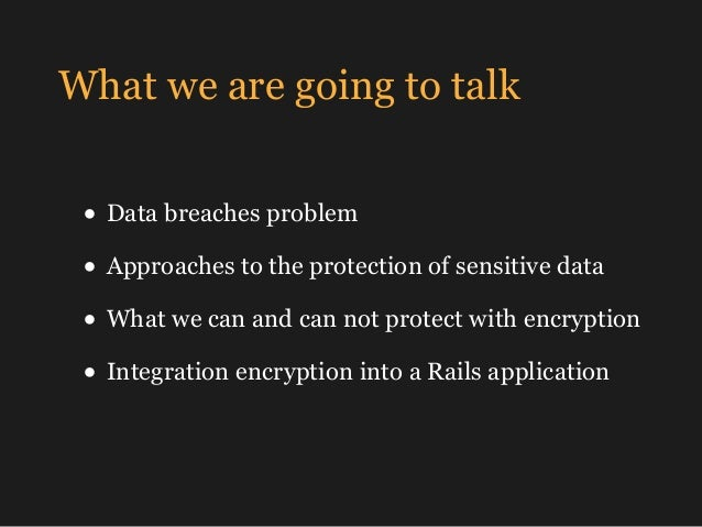 What we are going to talk • Data breaches problem • Approaches to the protection of sensitive data • What we can and can n...