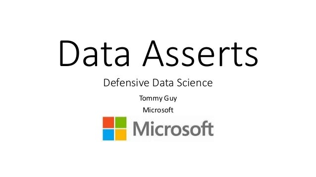 Data Asserts Defensive Data Science Tommy Guy Microsoft