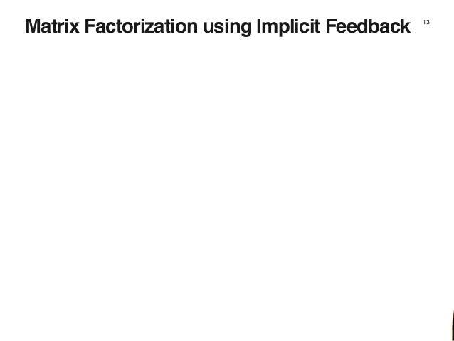 Matrix Factorization using Implicit Feedback 13