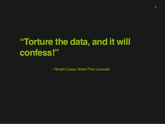 """""""Torture the data, and it will confess!"""" 3 – Ronald Coase, Nobel Prize Laureate"""