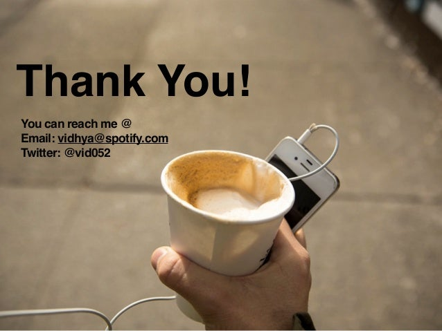 Thank You! You can reach me @ Email: vidhya@spotify.com Twitter: @vid052