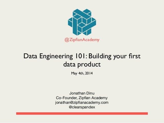 Jonathan Dinu  Co-Founder, Zipfian Academy  jonathan@zipfianacademy.com  @clearspandex @ZipfianAcademy Data Engineering 101: ...