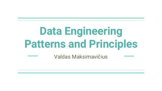 Data Engineering Patterns and Principles Valdas Maksimavičius