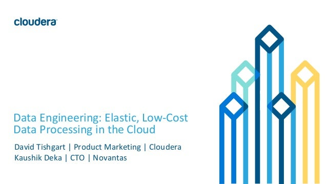 1© Cloudera, Inc. All rights reserved. Data Engineering: Elastic, Low-Cost Data Processing in the Cloud David Tishgart | P...