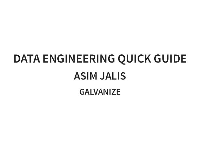 DATA ENGINEERING QUICK GUIDE ASIM JALIS GALVANIZE