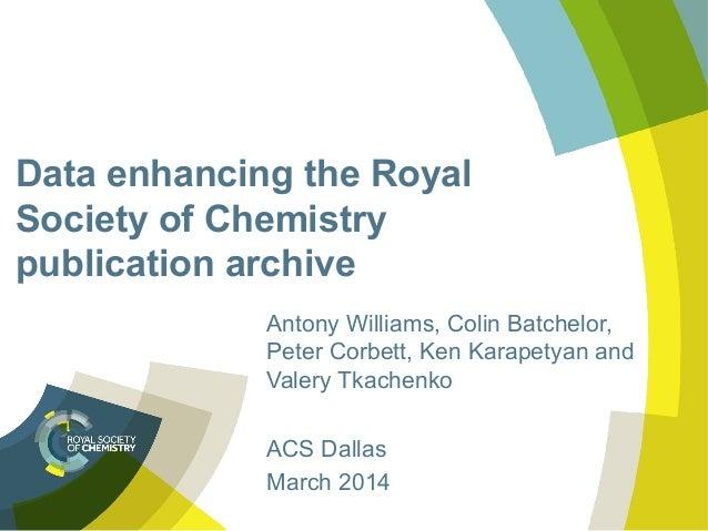 Data enhancing the Royal Society of Chemistry publication archive Antony Williams, Colin Batchelor, Peter Corbett, Ken Kar...