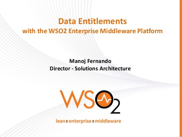 Data Entitlements with the WSO2 Enterprise Middleware Platform  Manoj Fernando Director - Solutions Architecture