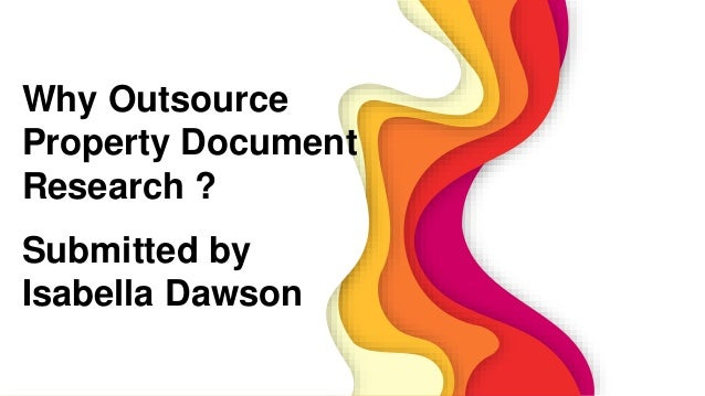 Why Outsource Property Document Research ? Submitted by Isabella Dawson