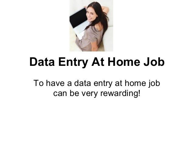Data Entry At Home JobTo have a data entry at home job     can be very rewarding!