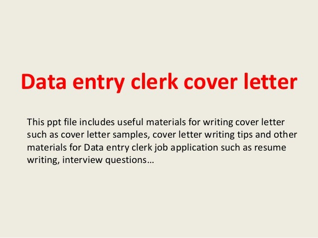 Data entry clerk cover letterThis ppt file includes useful materials