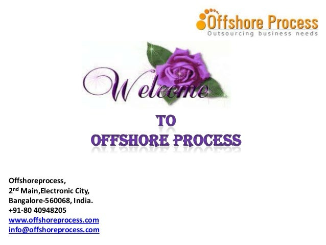 Offshoreprocess, 2nd Main,Electronic City, Bangalore-560068, India. +91-80 40948205 www.offshoreprocess.com info@offshorep...