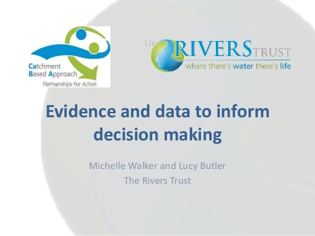 Evidence and data to inform decision making Michelle Walker and Lucy Butler The Rivers Trust