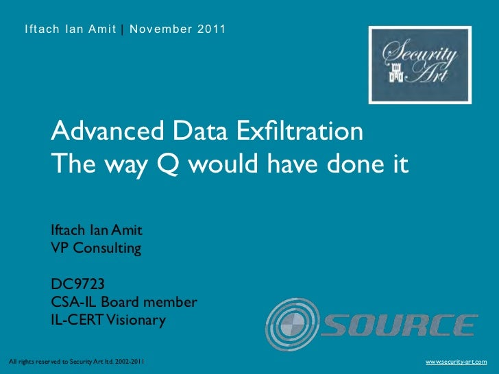 Iftach Ian Amit | November 2011               Advanced Data Exfiltration               The way Q would have done it        ...