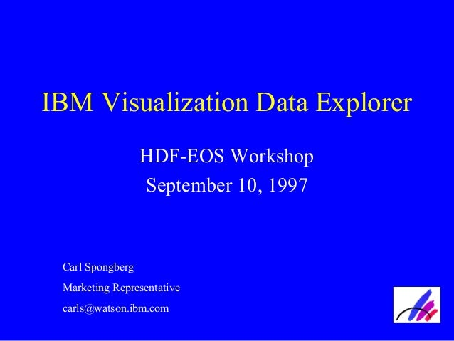 IBM Visualization Data Explorer HDF-EOS Workshop September 10, 1997  Carl Spongberg Marketing Representative carls@watson....