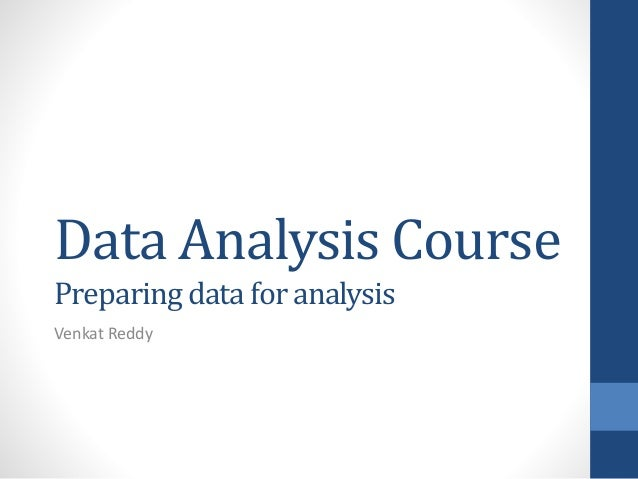 Data Analysis Course Preparing data for analysis Venkat Reddy