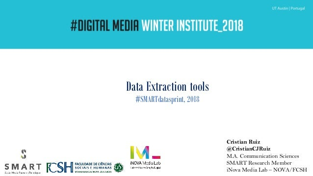 Data Extraction tools #SMARTdatasprint, 2018 Cristian Ruiz @CristianCJRuiz M.A. Communication Sciences SMART Research Memb...