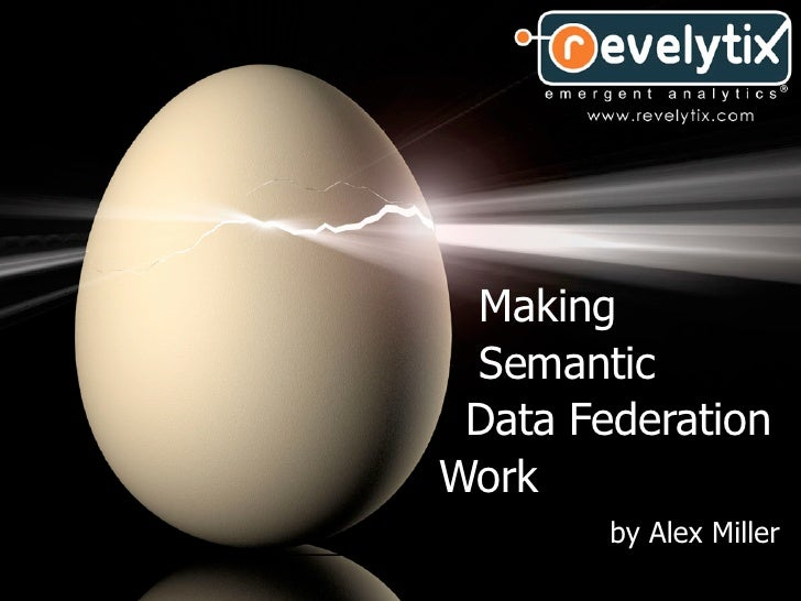 Making Semantic Data FederationWork        by Alex Miller