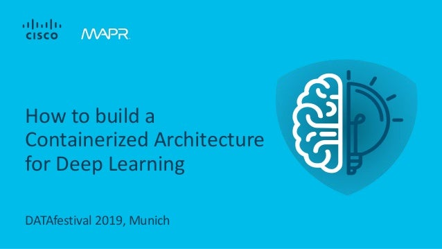 DATAfestival 2019, Munich How to build a Containerized Architecture for Deep Learning
