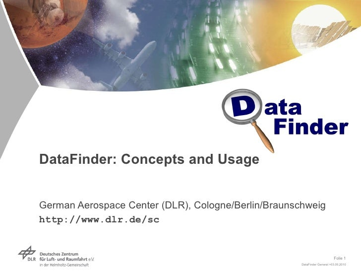 DataFinder: Concepts and Usage German Aerospace Center (DLR), Cologne/Berlin/Braunschweig http://www.dlr.de/sc