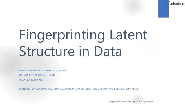 Copyright © 2018 Talentica Software (I) Pvt Ltd. All rights reserved. Fingerprinting Latent Structure in Data MRITYUNJAY K...