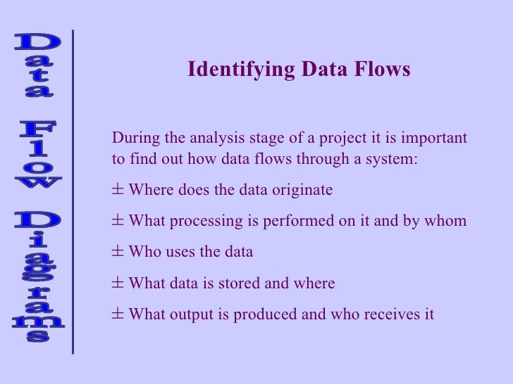 Identifying Data Flows <ul><li>During the analysis stage of a project it is important to find out how data flows through a...
