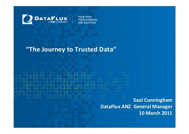 """The Journey to Trusted Data""                                    Saul Cunningham                       DataFlux ANZ Genera..."