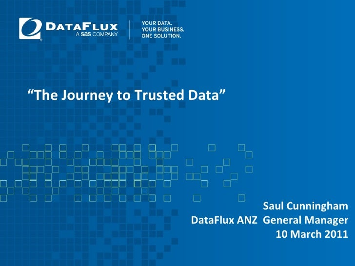 """"""" The Journey to Trusted Data""""  Saul Cunningham DataFlux ANZ  General Manager 10 March 2011"""