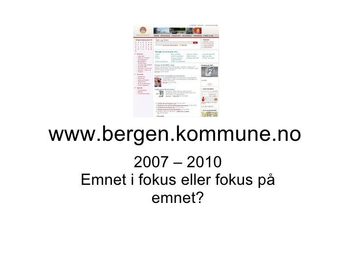 www.bergen.kommune.no  2007 – 2010 Emnet i fokus eller fokus på emnet?