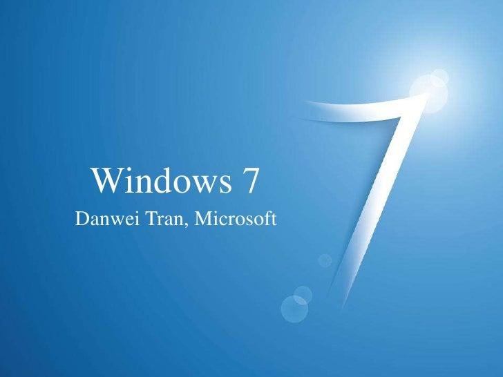 Windows 7<br />Danwei Tran, Microsoft<br />