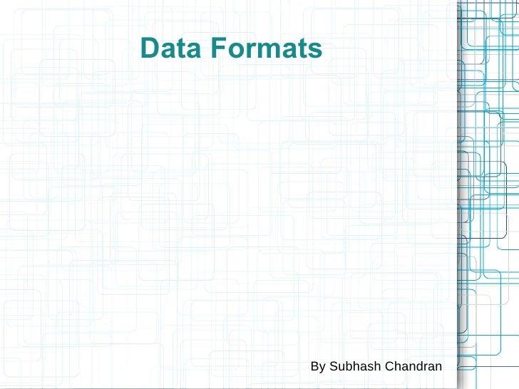 Data Formats By Subhash Chandran