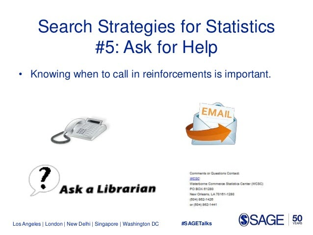 Los Angeles   London   New Delhi   Singapore   Washington DC Search Strategies for Statistics #5: Ask for Help • Knowing w...