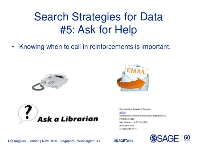 Los Angeles   London   New Delhi   Singapore   Washington DC Search Strategies for Data #5: Ask for Help • Knowing when to...