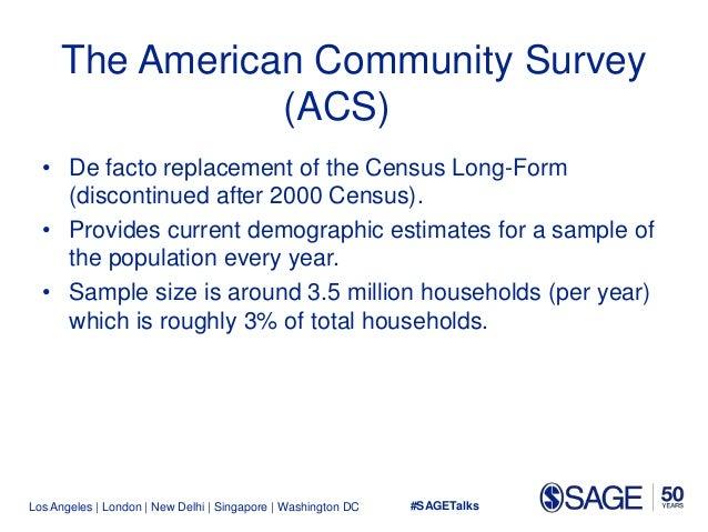 Los Angeles   London   New Delhi   Singapore   Washington DC The American Community Survey (ACS) • De facto replacement of...