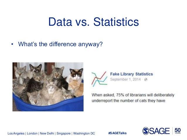 Los Angeles   London   New Delhi   Singapore   Washington DC Data vs. Statistics • What's the difference anyway? #SAGETalks