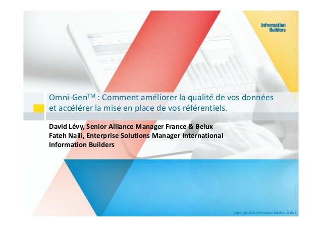 Copyright 2015,InformationBuilders.Slide 1 Omni‐GenTM :Commentaméliorerlaqualitédevosdonnées etaccélérerlami...