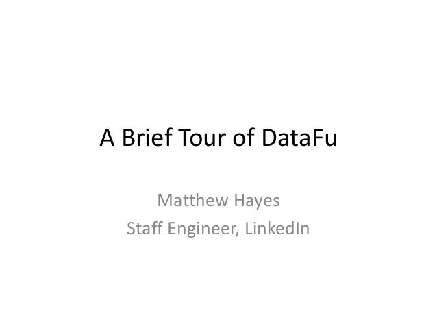 A Brief Tour of DataFuMatthew HayesStaff Engineer, LinkedIn