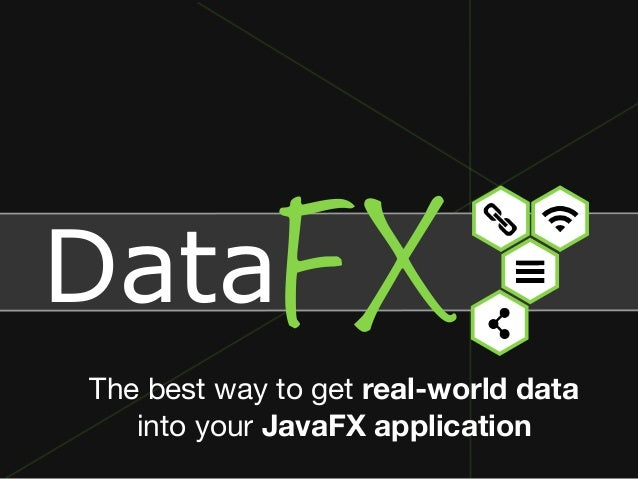 DataFXThe best way to get real-world data into your JavaFX application